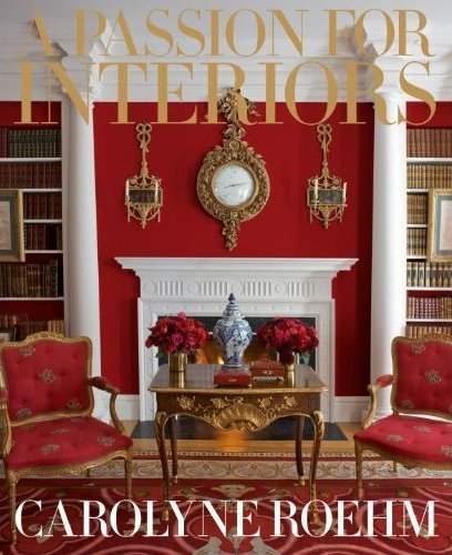 A Passion for Interiors by Carolyn Roehm
