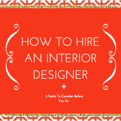 How To Hire An Interior Designer – 3 Points To Consider Before You Do