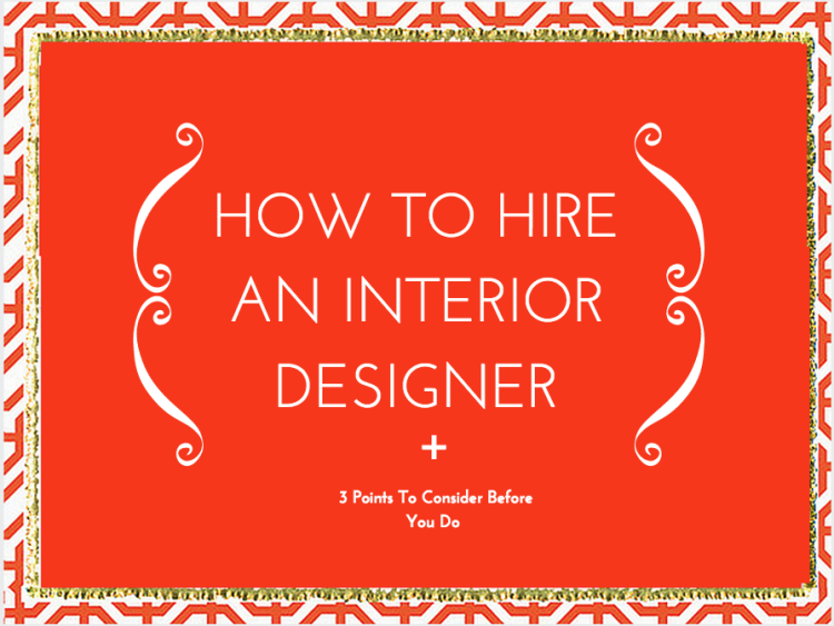 How To Hire An Interior Designer 3 Points Consider Before You Do