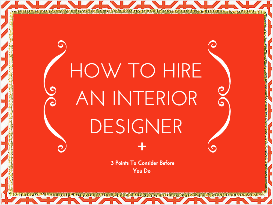 How To Hire An Interior Designer 3 Points To Consider