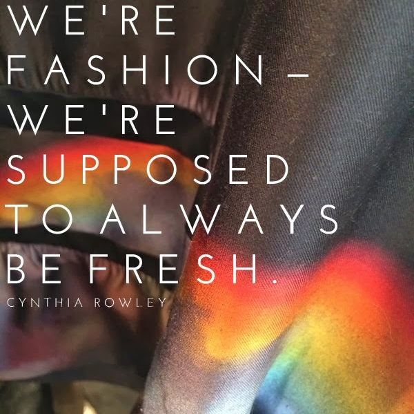 Cynthia Rowley quote - We're fashion, we're supposed to always be fresh