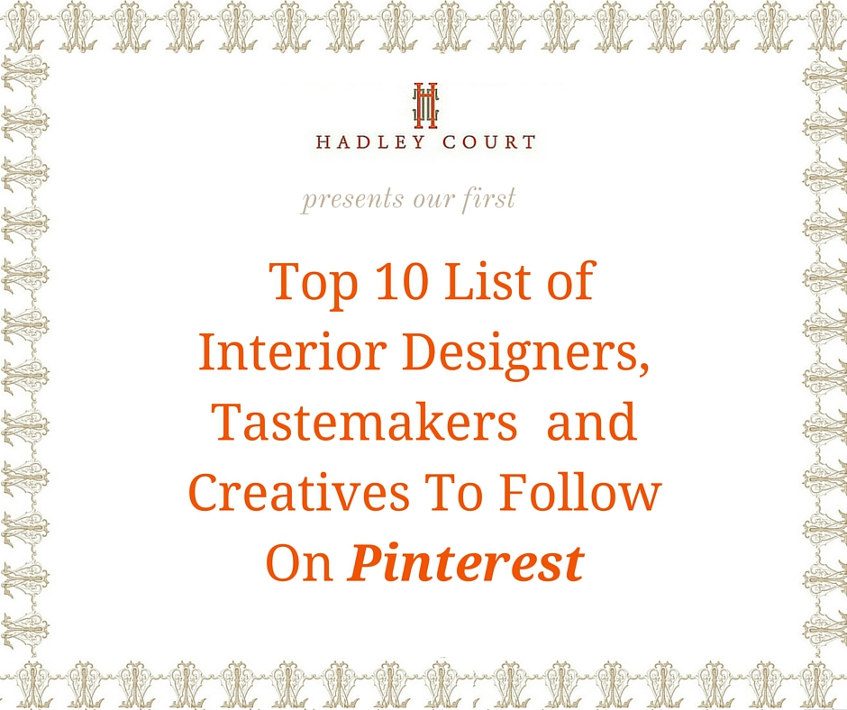 10 Blogs Every Interior Design Fan Should Follow: Hadley Court's Top 10 Tastemakers To Follow On Pinterest