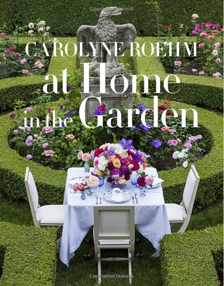 Carolyne Roehm's new book for 2015 - *At Home In The Garden*