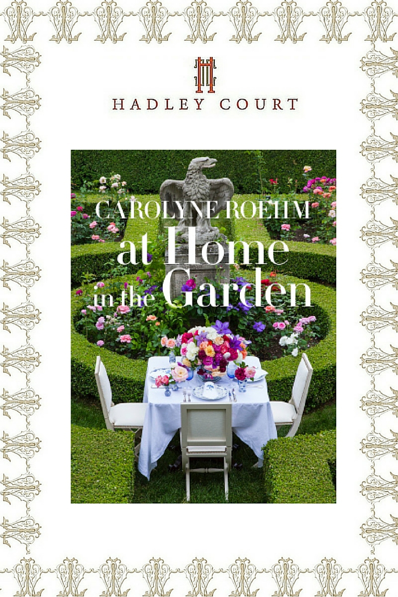 At Home In The Garden, author and tastemaker Carolyne Roehm's latest book - A Hadley Court #Holiday2015 *Top 10* Gift Selection