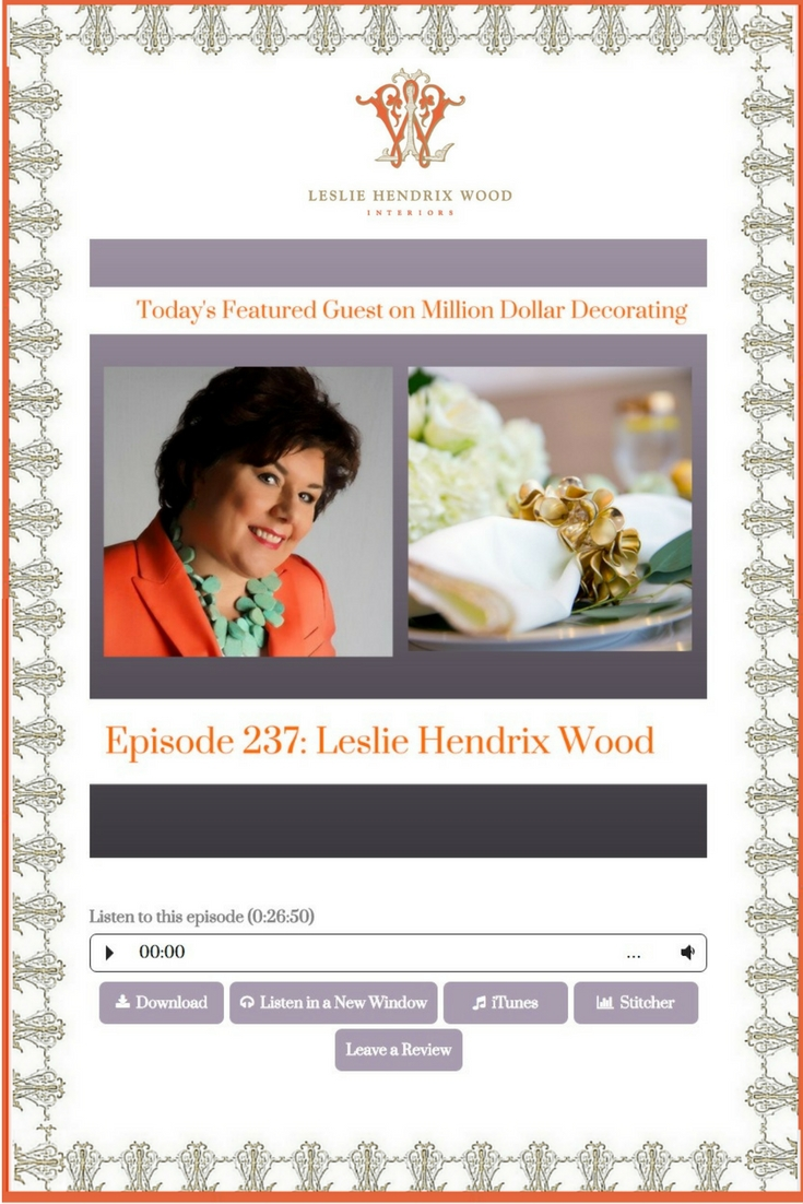 Interior designer Leslie Hendrix Wood of Midland, Texas based Leslie Hendrix Wood Interiors, appeared on the Million Dollar Decorating podcast in October of 2016.