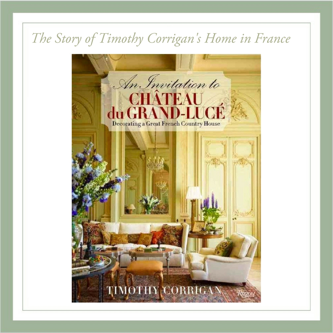 Timothy Corrigan's book, An Invitation to Chateau du Grande Luce, the story of his great french country house outside of Paris.