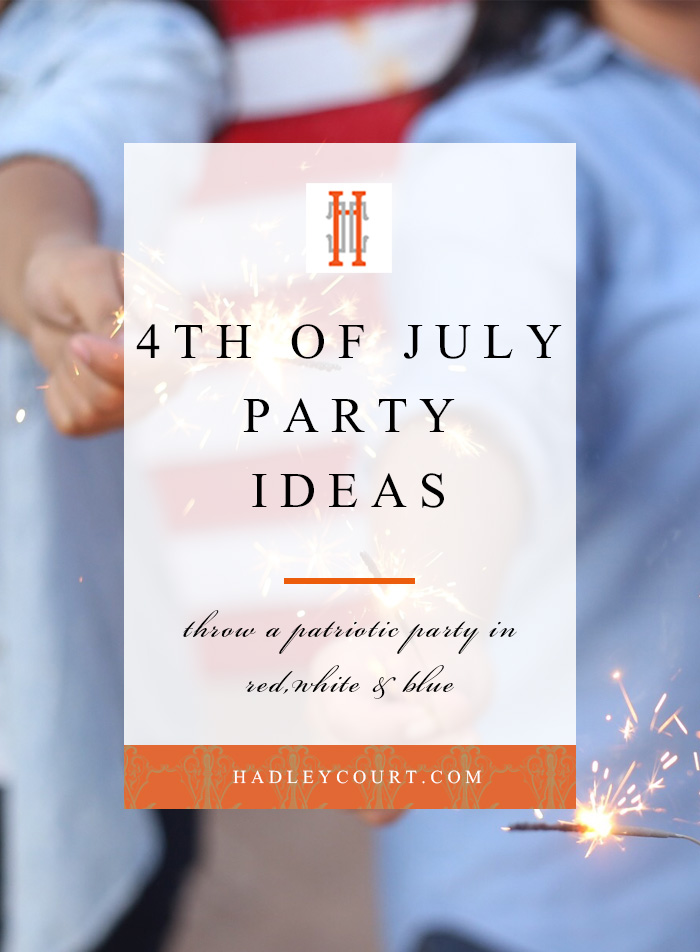 4th of July party ideas, throw a patriotic party this summer in red, white and blue!