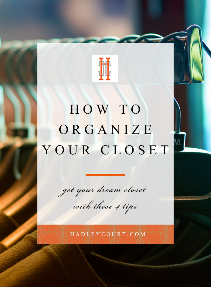 How to organize your closet, 4 tips to wardrobe bliss!