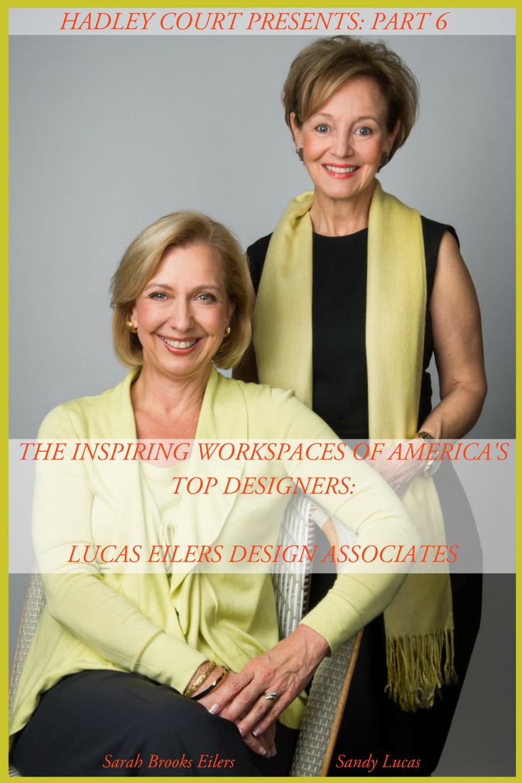 Sandy Lucas and Sarah Brooks Eilers, the principals in Houston based, Lucas Eilers Design Associates.